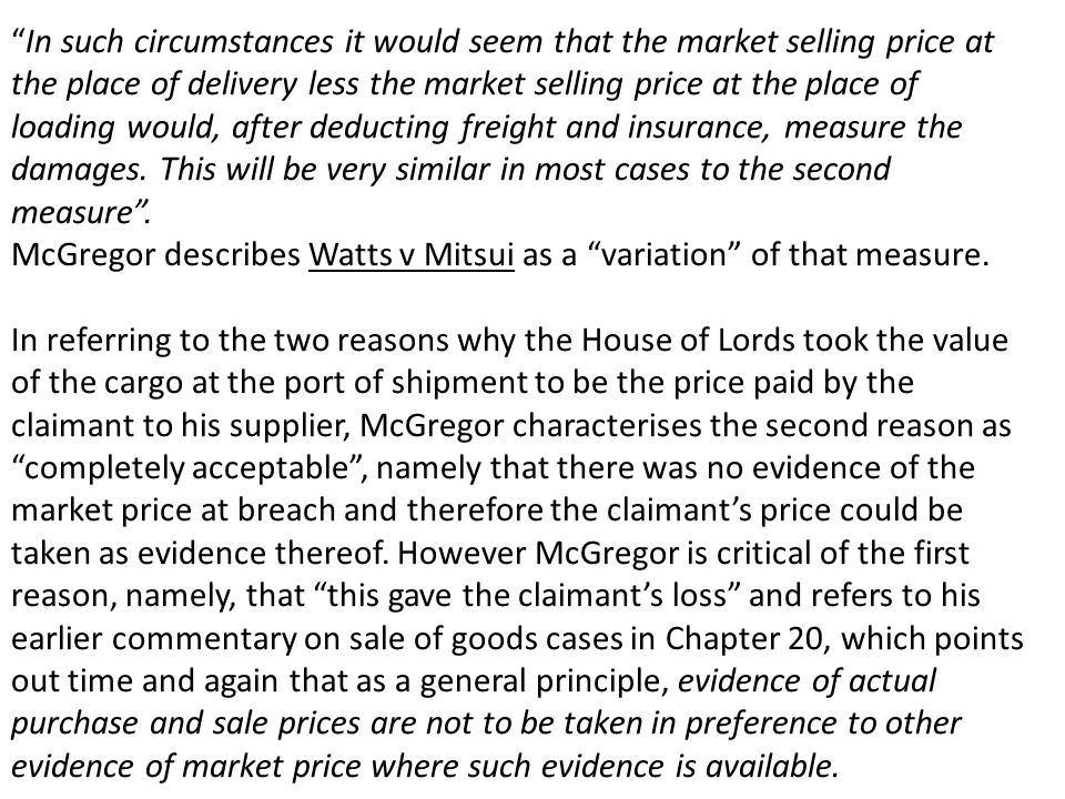 In such circumstances it would seem that the market selling price at the place of delivery less the market selling price at the place of loading would, after deducting freight and insurance, measure the damages.