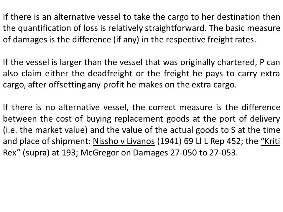 If there is an alternative vessel to take the cargo to her destination then the quantification of loss is relatively straightforward.