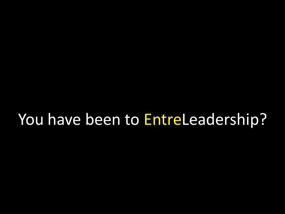 You have been to EntreLeadership?