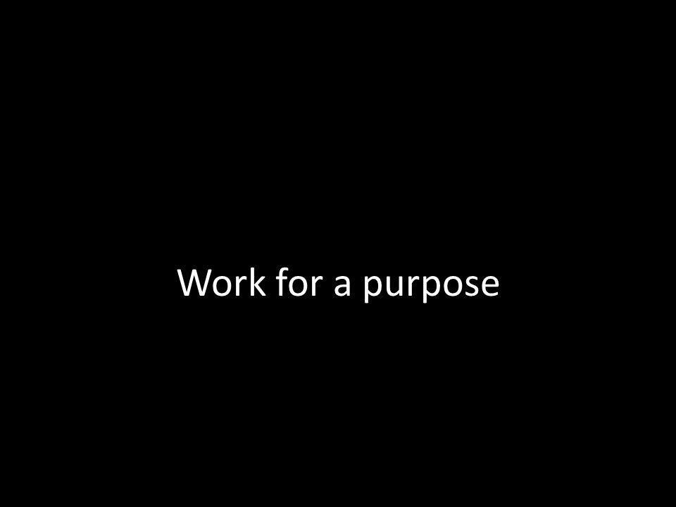 Work for a purpose