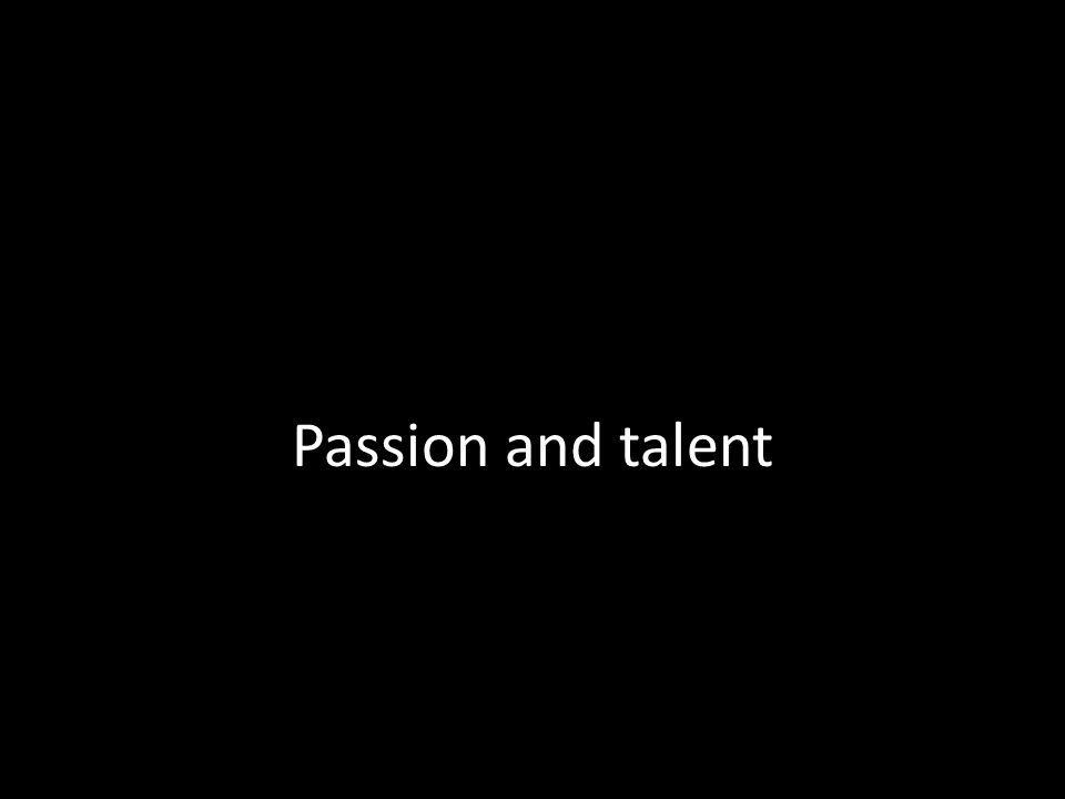 Passion and talent