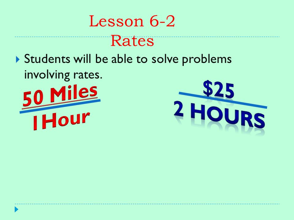 Rate: A ratio that compares two quantities with different kinds of units.