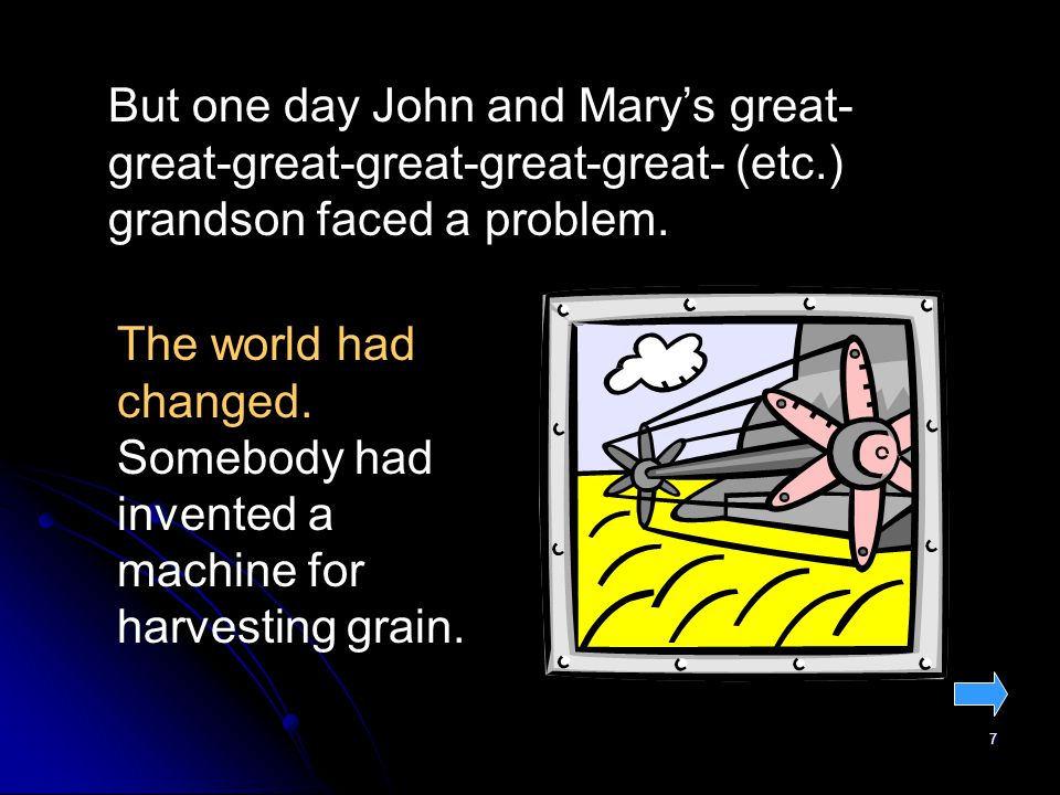 7 But one day John and Marys great- great-great-great-great-great- (etc.) grandson faced a problem.