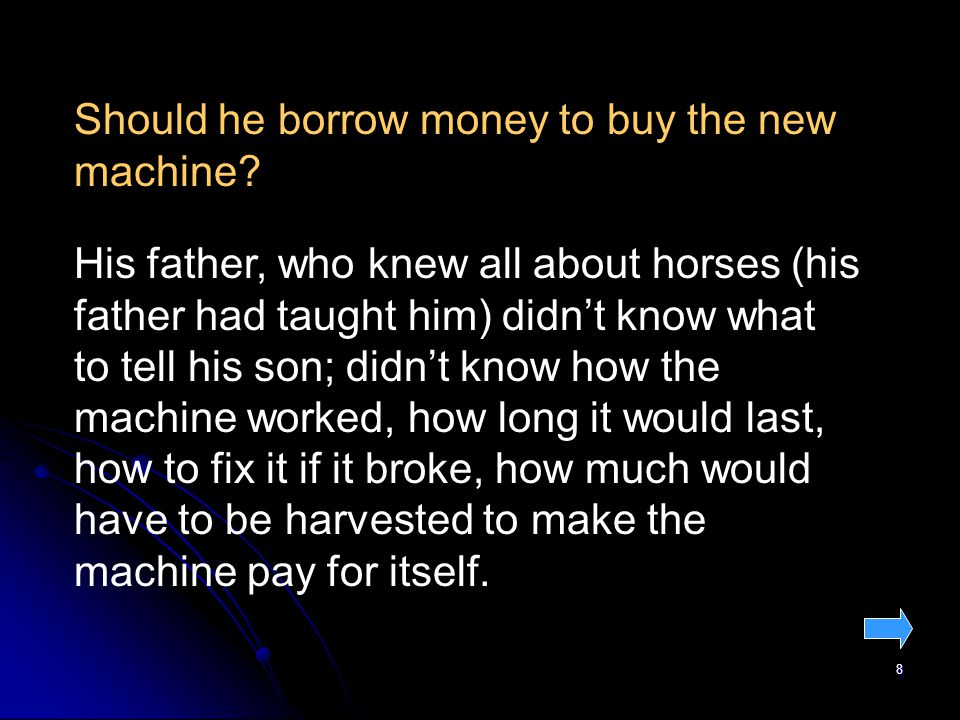 8 Should he borrow money to buy the new machine.