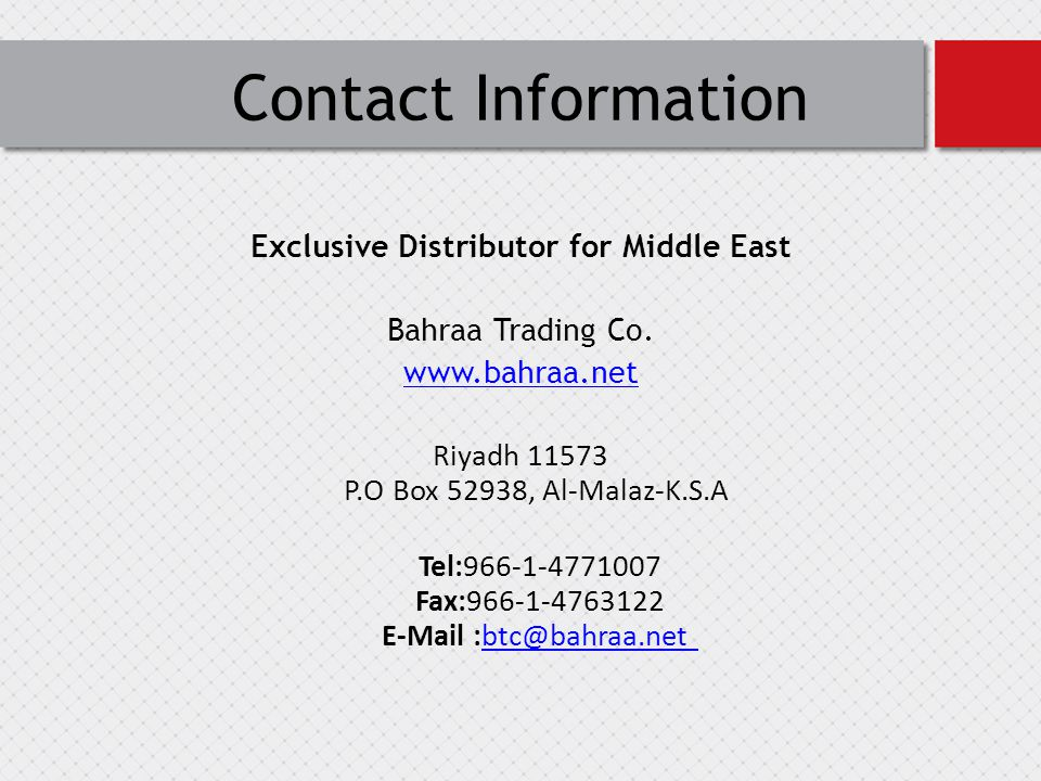 Contact Information Exclusive Distributor for Middle East Bahraa Trading Co.
