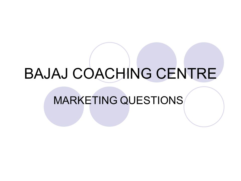 BAJAJ COACHING CENTRE MARKETING QUESTIONS
