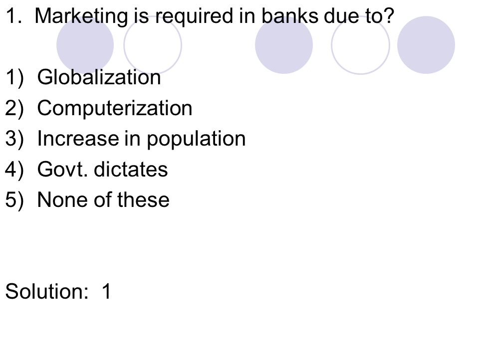 1. Marketing is required in banks due to.