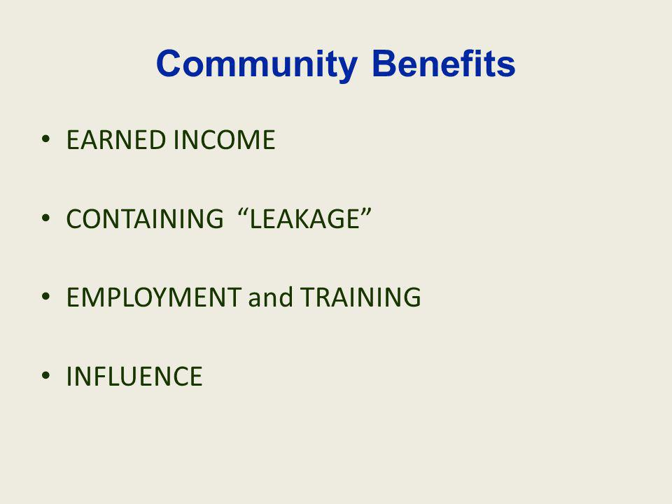 Community Benefits EARNED INCOME CONTAINING LEAKAGE EMPLOYMENT and TRAINING INFLUENCE