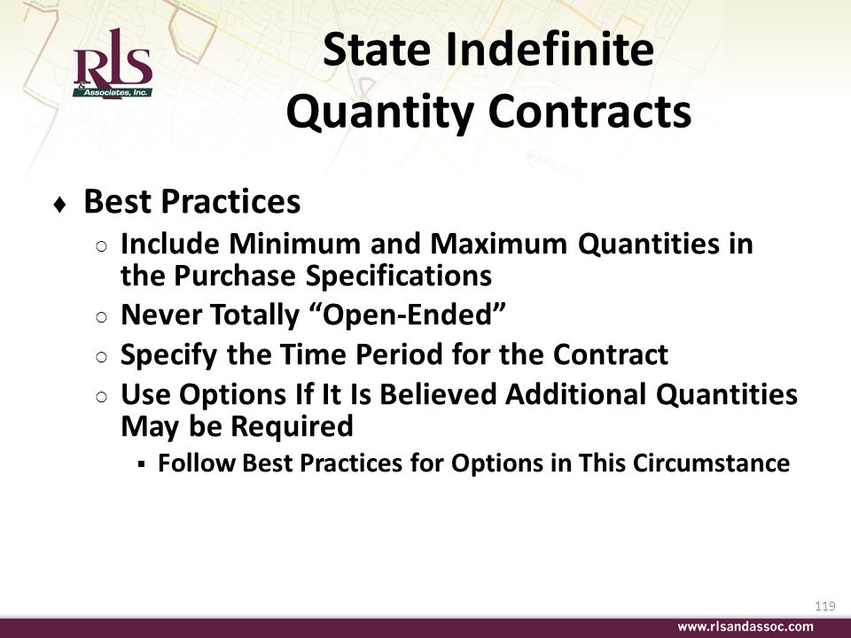 119 State Indefinite Quantity Contracts Best Practices Include Minimum and Maximum Quantities in the Purchase Specifications Never Totally Open-Ended