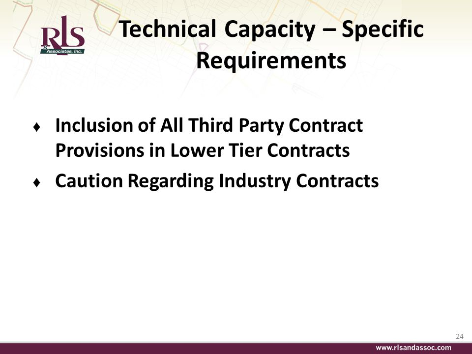 24 Technical Capacity – Specific Requirements Inclusion of All Third Party Contract Provisions in Lower Tier Contracts Caution Regarding Industry Cont