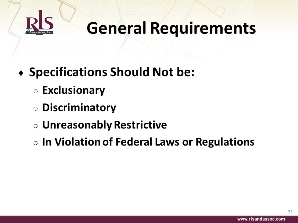 33 General Requirements Specifications Should Not be: Exclusionary Discriminatory Unreasonably Restrictive In Violation of Federal Laws or Regulations