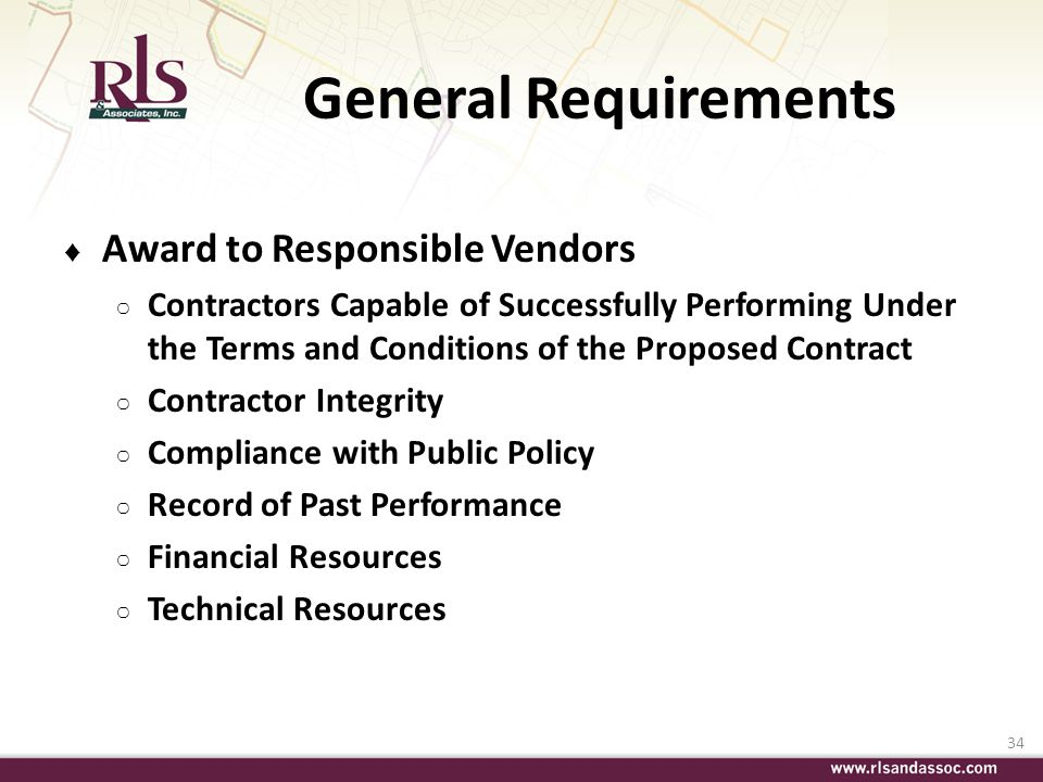 34 General Requirements Award to Responsible Vendors Contractors Capable of Successfully Performing Under the Terms and Conditions of the Proposed Con