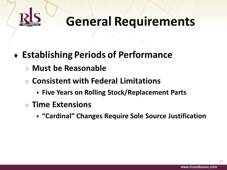 37 General Requirements Establishing Periods of Performance Must be Reasonable Consistent with Federal Limitations Five Years on Rolling Stock/Replace