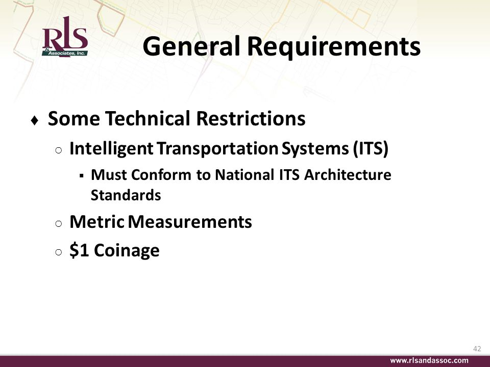 42 General Requirements Some Technical Restrictions Intelligent Transportation Systems (ITS) Must Conform to National ITS Architecture Standards Metri