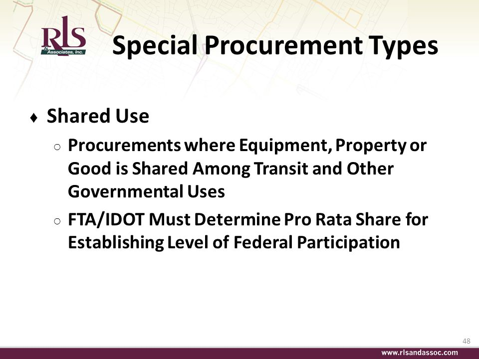48 Special Procurement Types Shared Use Procurements where Equipment, Property or Good is Shared Among Transit and Other Governmental Uses FTA/IDOT Mu