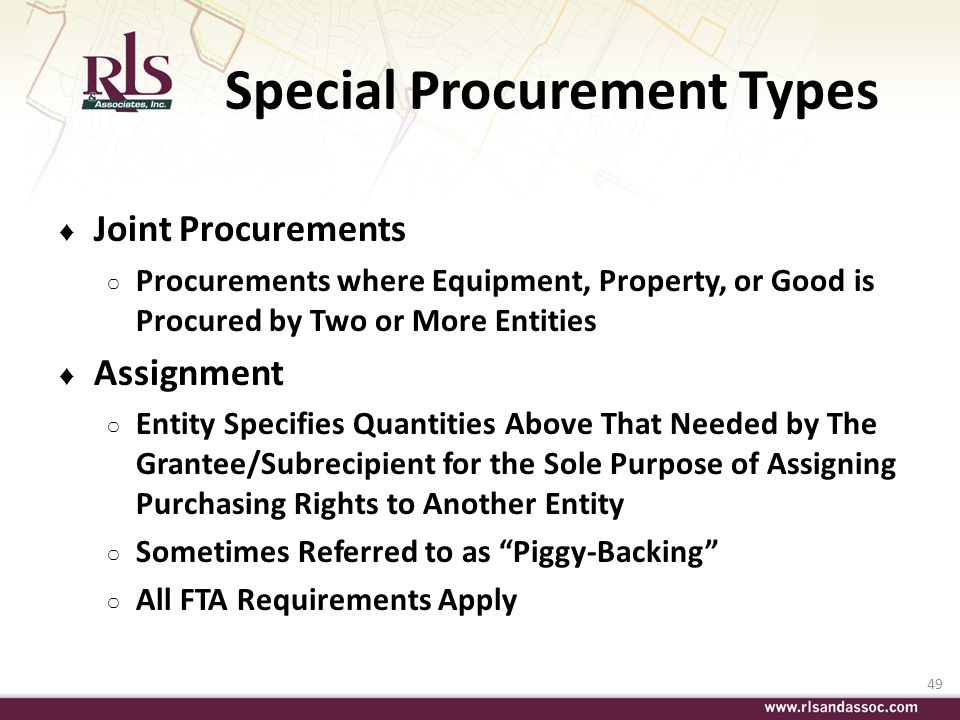 49 Special Procurement Types Joint Procurements Procurements where Equipment, Property, or Good is Procured by Two or More Entities Assignment Entity