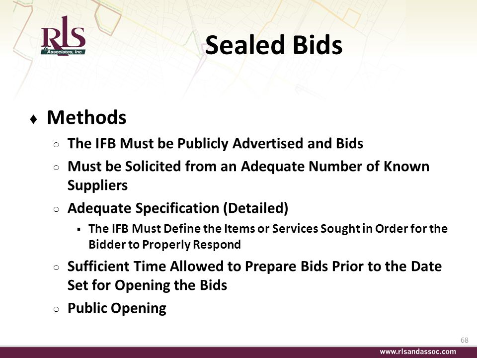 68 Sealed Bids Methods The IFB Must be Publicly Advertised and Bids Must be Solicited from an Adequate Number of Known Suppliers Adequate Specificatio