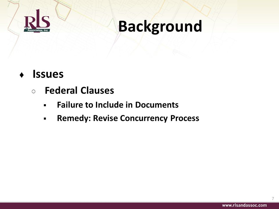 7 Background Issues Federal Clauses Failure to Include in Documents Remedy: Revise Concurrency Process