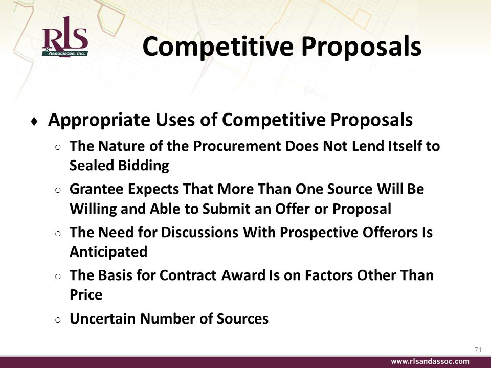 71 Competitive Proposals Appropriate Uses of Competitive Proposals The Nature of the Procurement Does Not Lend Itself to Sealed Bidding Grantee Expect