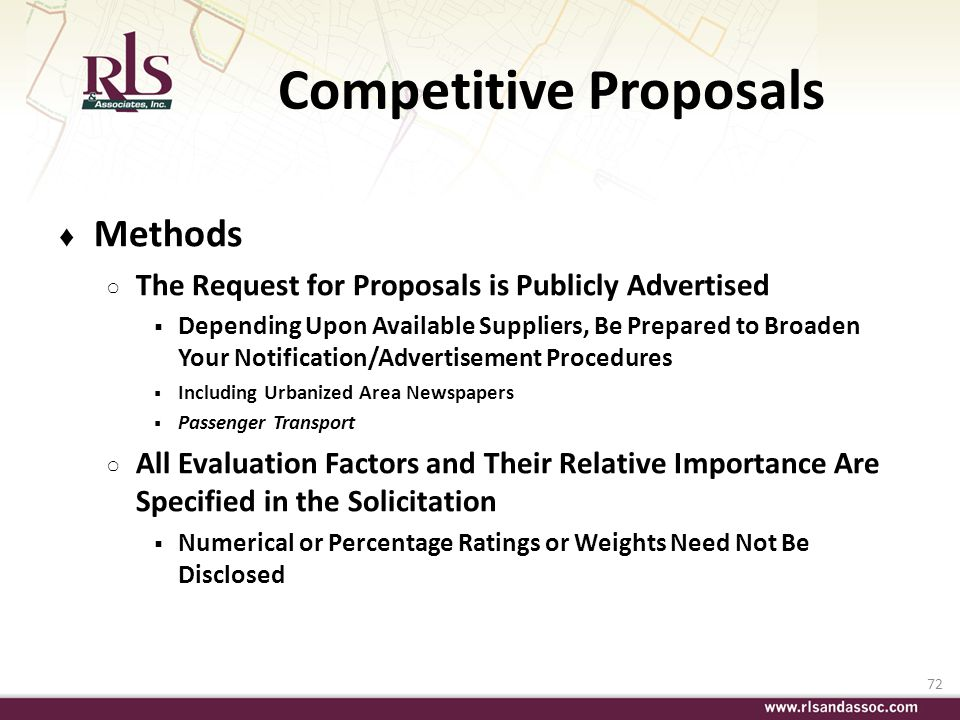 72 Competitive Proposals Methods The Request for Proposals is Publicly Advertised Depending Upon Available Suppliers, Be Prepared to Broaden Your Noti