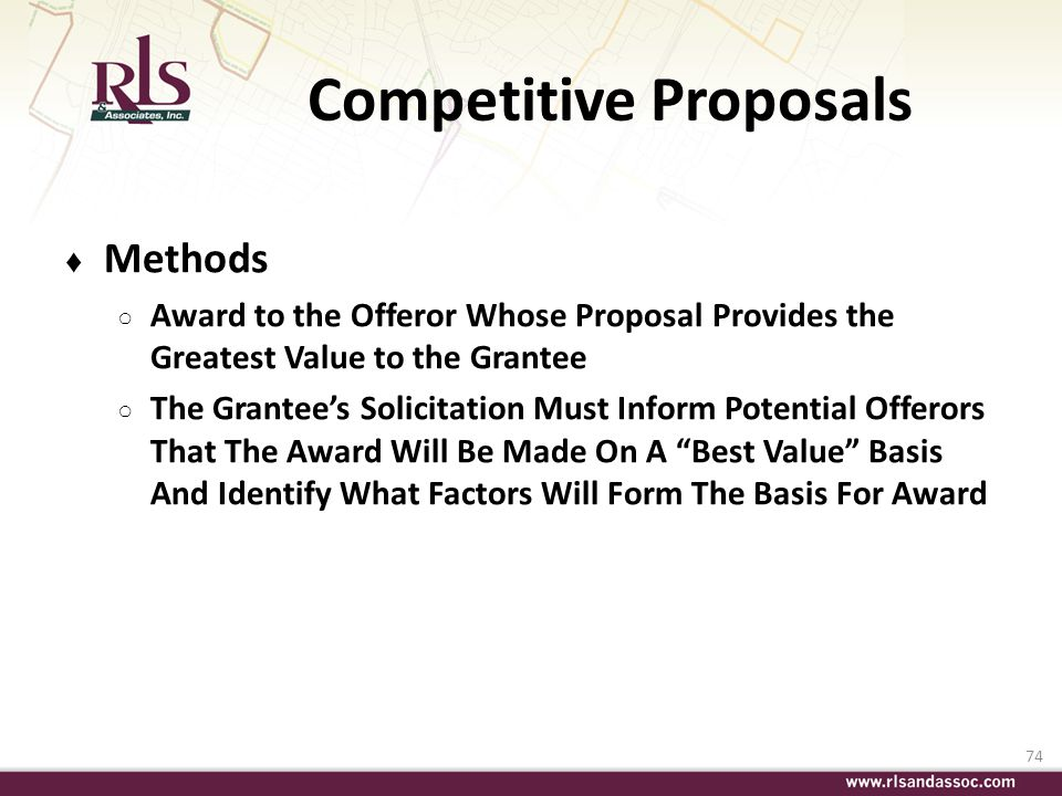 74 Competitive Proposals Methods Award to the Offeror Whose Proposal Provides the Greatest Value to the Grantee The Grantees Solicitation Must Inform