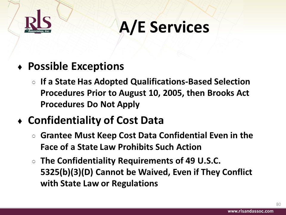 80 A/E Services Possible Exceptions If a State Has Adopted Qualifications-Based Selection Procedures Prior to August 10, 2005, then Brooks Act Procedu