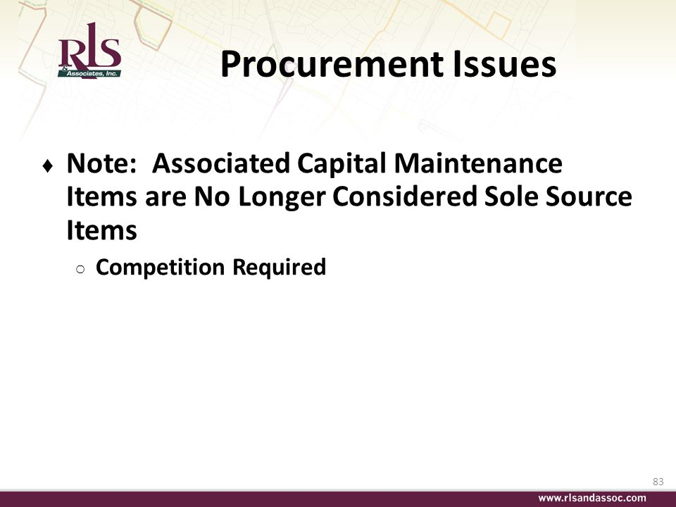 83 Procurement Issues Note: Associated Capital Maintenance Items are No Longer Considered Sole Source Items Competition Required