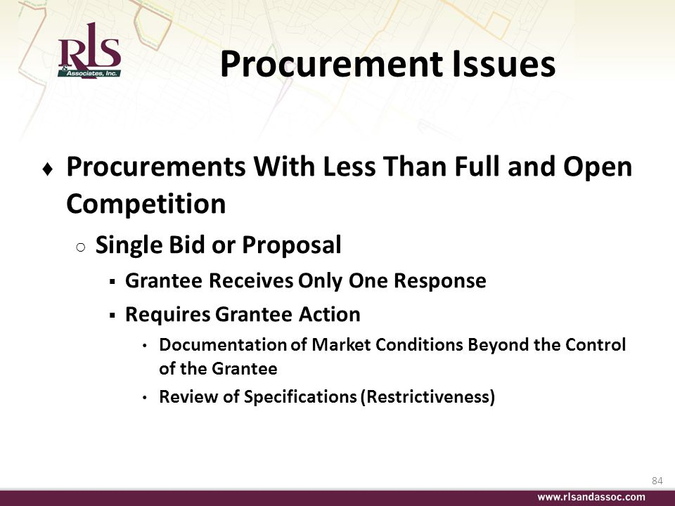 84 Procurement Issues Procurements With Less Than Full and Open Competition Single Bid or Proposal Grantee Receives Only One Response Requires Grantee