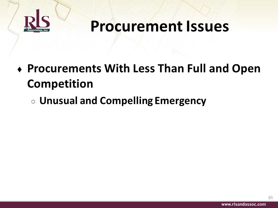 85 Procurement Issues Procurements With Less Than Full and Open Competition Unusual and Compelling Emergency
