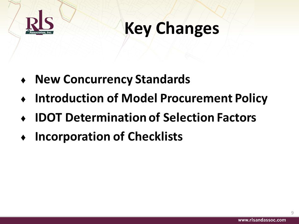 9 Key Changes New Concurrency Standards Introduction of Model Procurement Policy IDOT Determination of Selection Factors Incorporation of Checklists