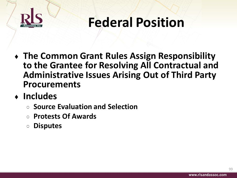 99 Federal Position The Common Grant Rules Assign Responsibility to the Grantee for Resolving All Contractual and Administrative Issues Arising Out of