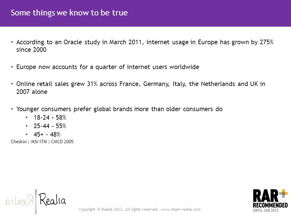 Some things we know to be true According to an Oracle study in March 2011, internet usage in Europe has grown by 275% since 2000 Europe now accounts f