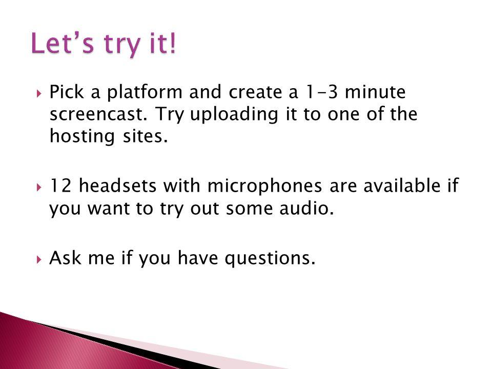 Pick a platform and create a 1-3 minute screencast.