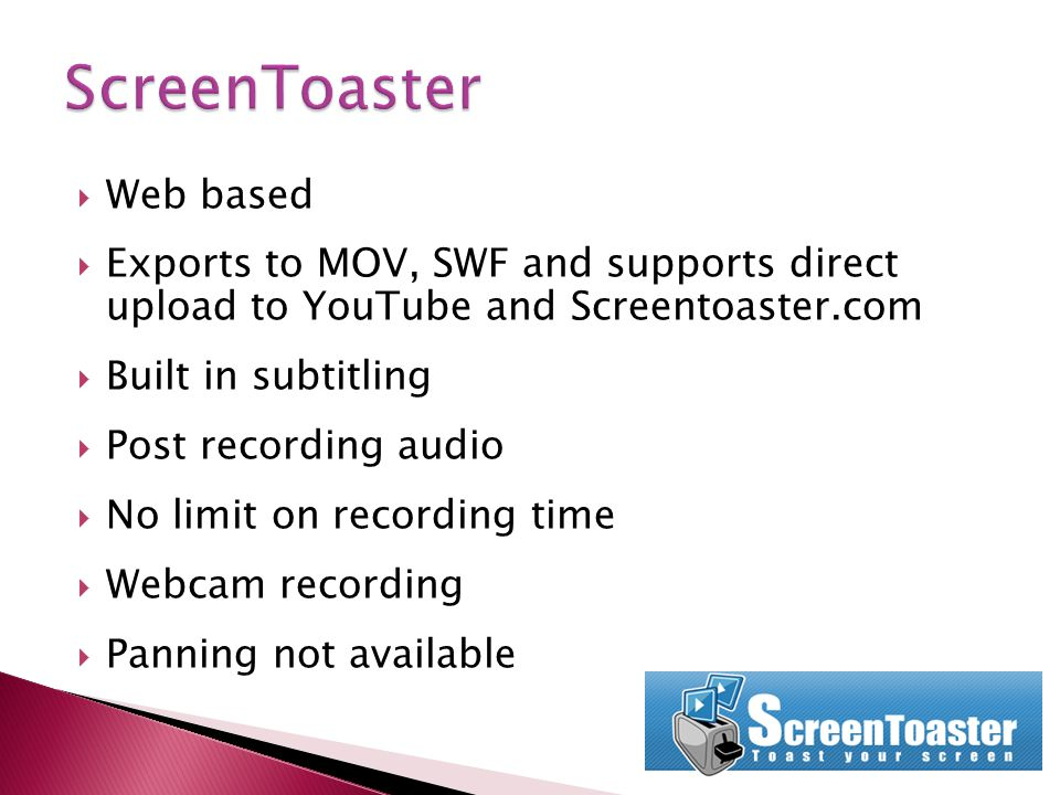 Web based Exports to MOV, SWF and supports direct upload to YouTube and Screentoaster.com Built in subtitling Post recording audio No limit on recordi