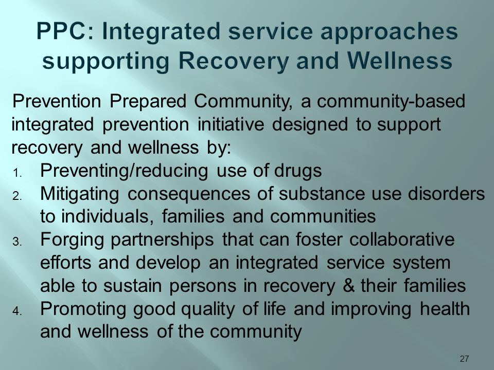 Prevention Prepared Community, a community-based integrated prevention initiative designed to support recovery and wellness by: 1.
