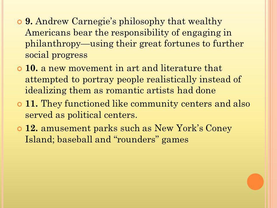 9. Andrew Carnegies philosophy that wealthy Americans bear the responsibility of engaging in philanthropyusing their great fortunes to further social