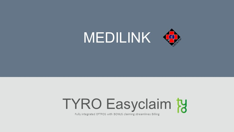 MEDILINK TYRO Easyclaim Fully integrated EFTPOS with BONUS claiming streamlines Billing