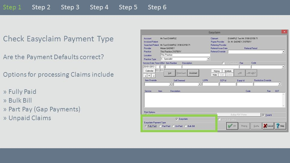 Check Easyclaim Payment Type Are the Payment Defaults correct? Options for processing Claims include » Fully Paid » Bulk Bill » Part Pay (Gap Payments