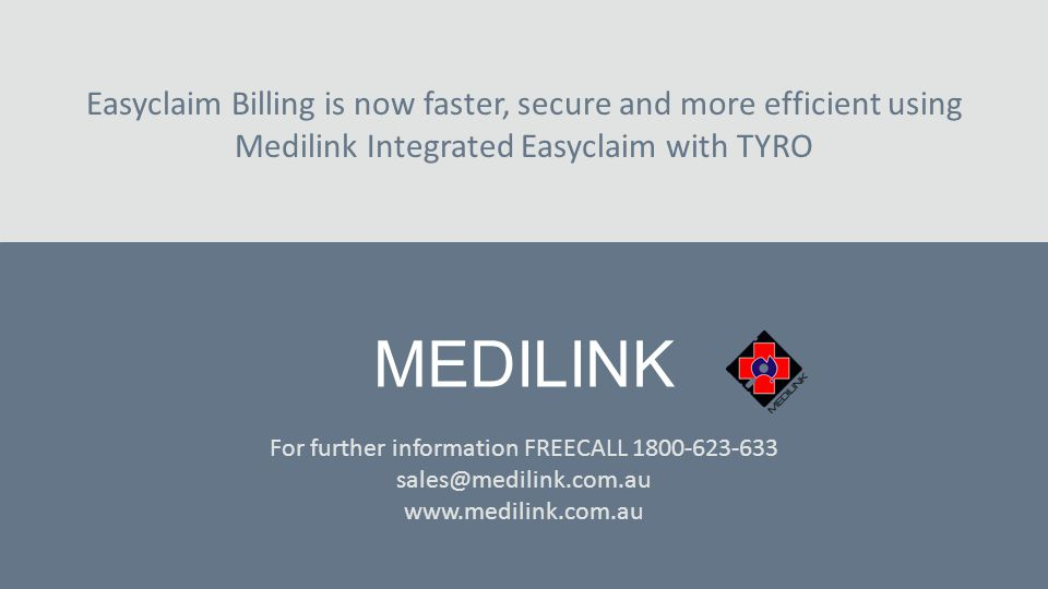 Easyclaim Billing is now faster, secure and more efficient using Medilink Integrated Easyclaim with TYRO MEDILINK For further information FREECALL 180
