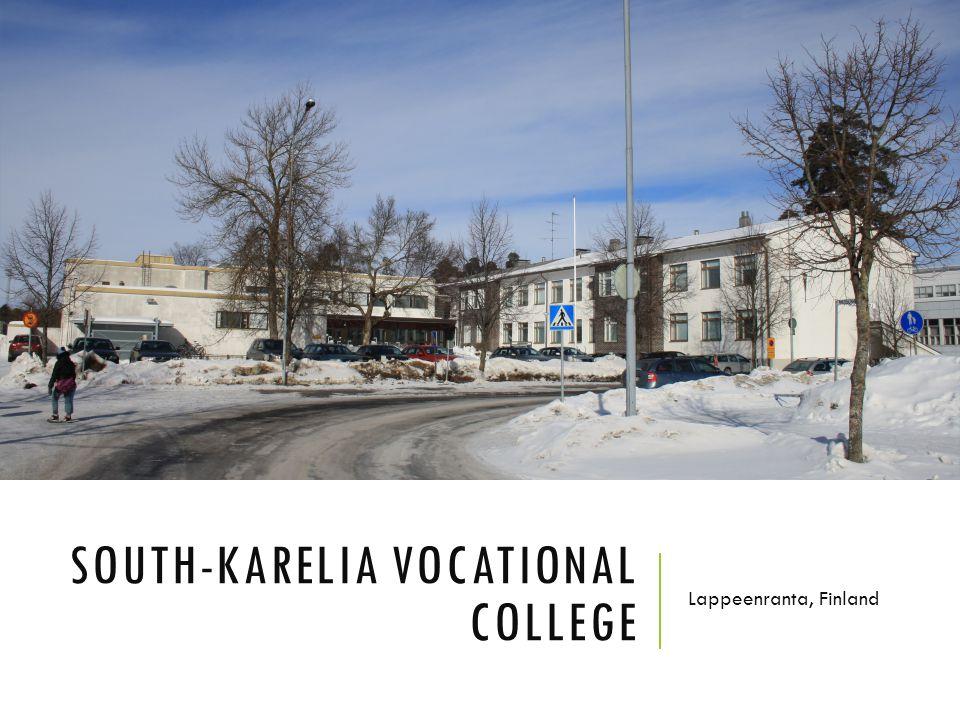 SOUTH-KARELIA VOCATIONAL COLLEGE Lappeenranta, Finland