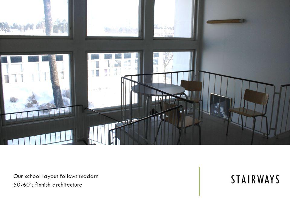 STAIRWAYS Our school layout follows modern 50-60s finnish architecture