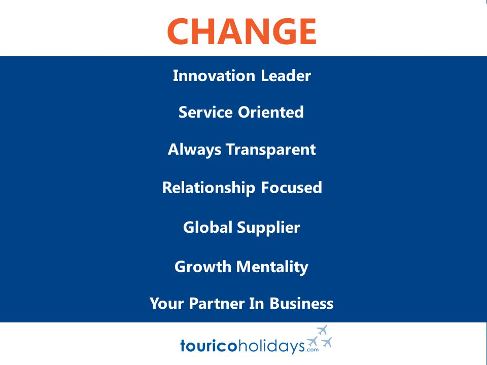 Innovation Leader Numbers Oriented Not Always Transparent Conversion Focused North America Supplier Entrepreneur Mentality Start Up Business Family Started Your Partner In Business Growth Mentality Global Supplier Relationship Focused Always Transparent Service Oriented CHANGE Innovation Leader