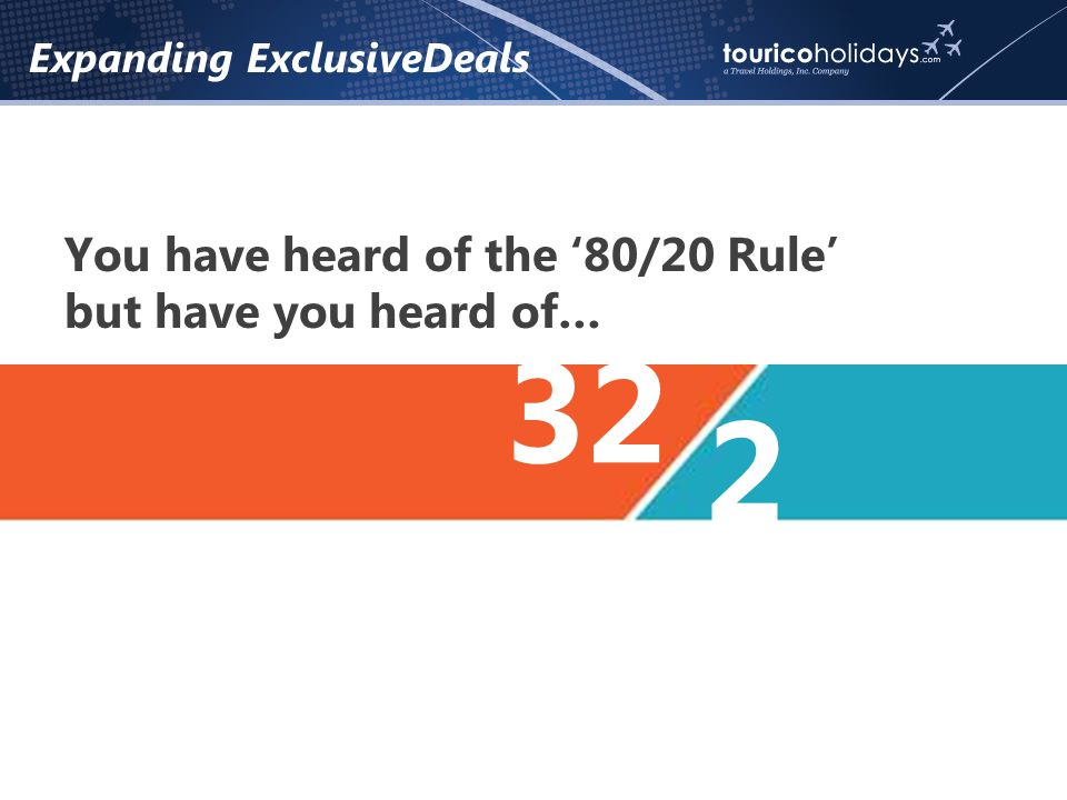 Expanding ExclusiveDeals You have heard of the 80/20 Rule but have you heard of… 2 32