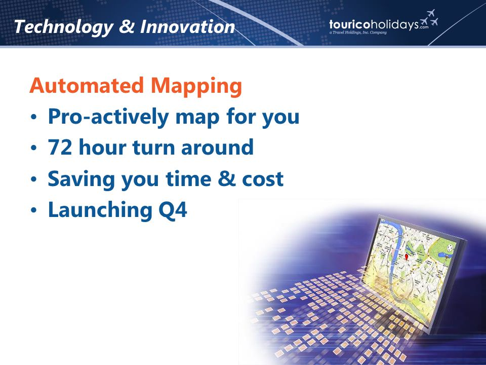 Technology & Innovation Automated Mapping Pro-actively map for you 72 hour turn around Saving you time & cost Launching Q4