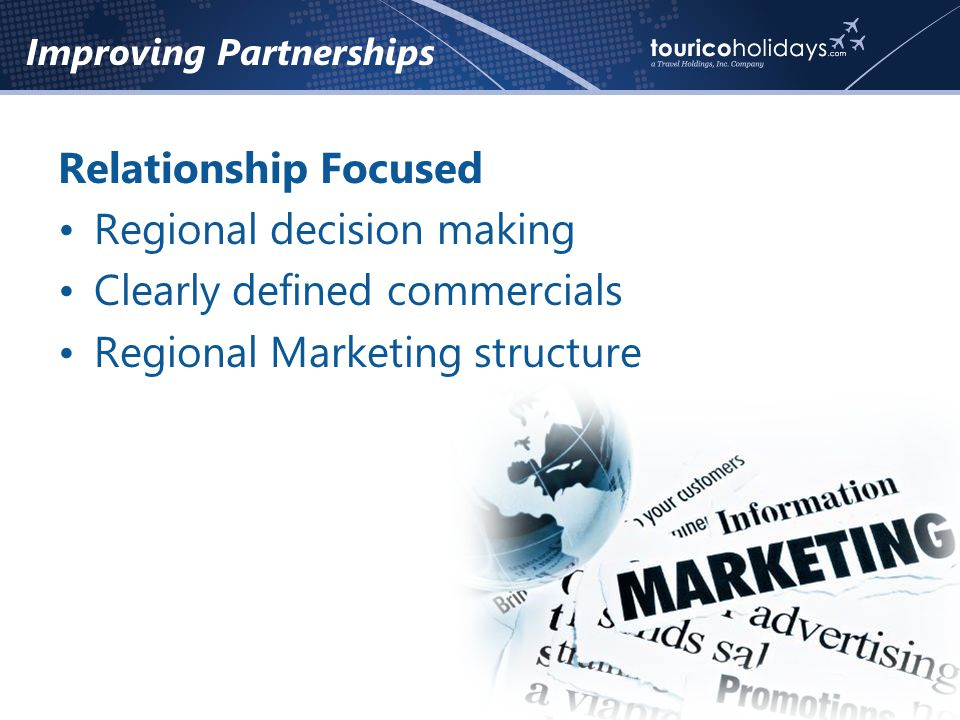 Improving Partnerships Relationship Focused Regional decision making Clearly defined commercials Regional Marketing structure