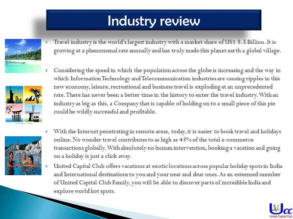 Travel industry is the world s largest industry with a market share of US$ 8.5 Billion.