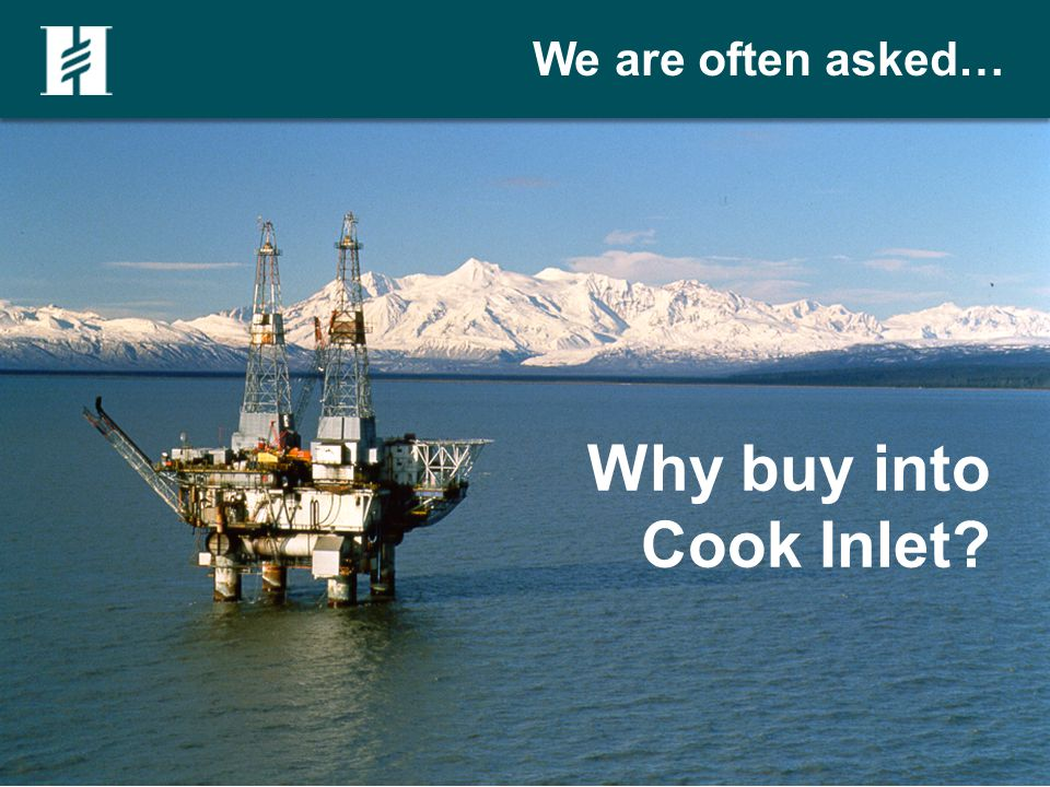 COOK INLET: The positives Legacy oil and gas basin with giant fields Access to land Rule of law Stable fiscal policy