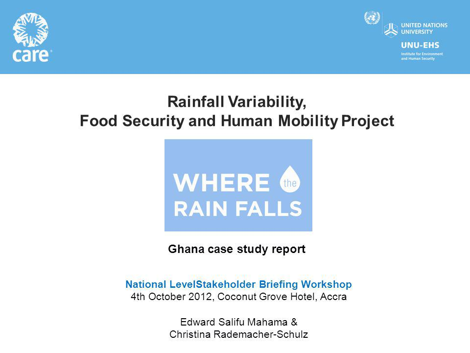 Rainfall Variability, Food Security and Human Mobility Project Ghana case study report National LevelStakeholder Briefing Workshop 4th October 2012, C