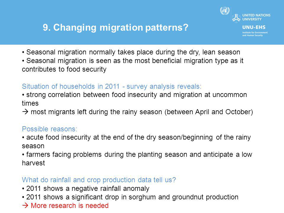 9. Changing migration patterns? Seasonal migration normally takes place during the dry, lean season Seasonal migration is seen as the most beneficial