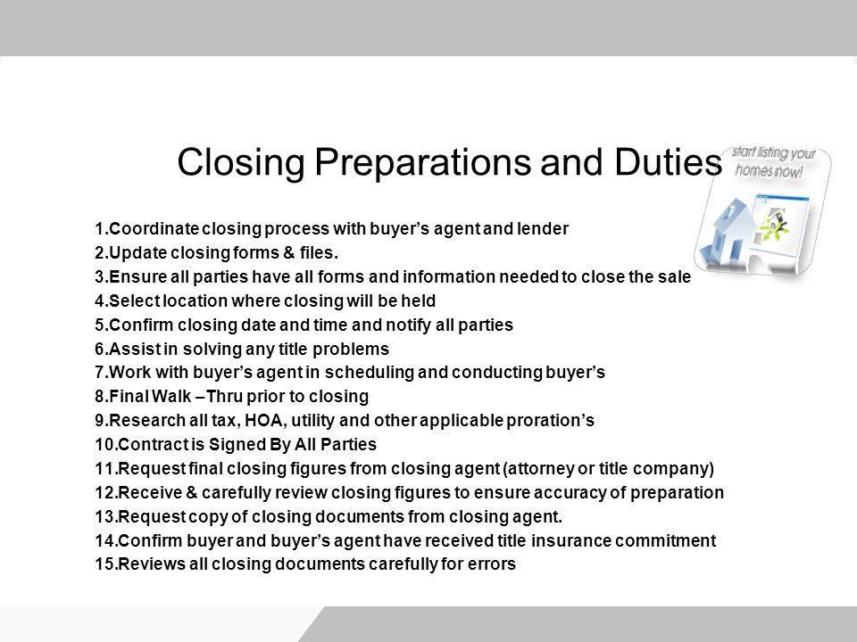 Closing Preparations and Duties 1.Coordinate closing process with buyers agent and lender 2.Update closing forms & files.